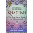 """Khadijah, The True Love Story of Muhammad"""